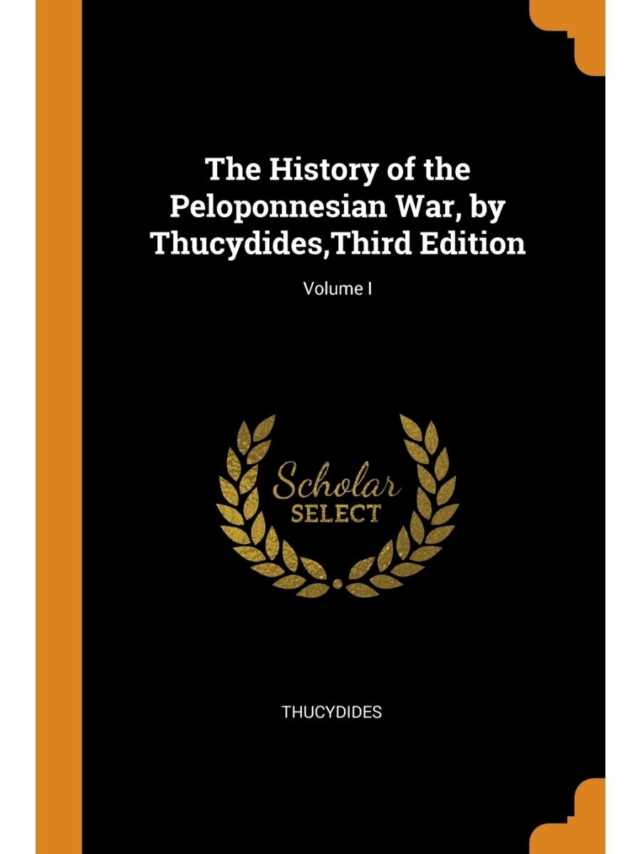 Franklin Classics Trade Press / The History of the Peloponnesian War, by Thucydides,Third Edition; Volume I