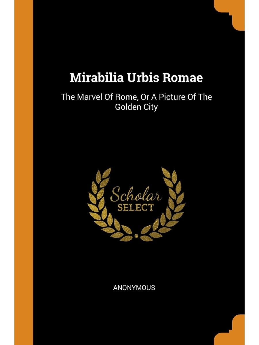 Franklin Classics Trade Press / Mirabilia Urbis Romae. The Marvel Of Rome, Or A Picture Of The Golden City