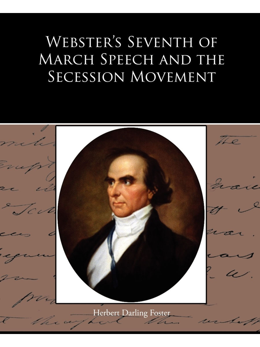 Standard Publications / Webster's Seventh of March Speech and the Secession Movement