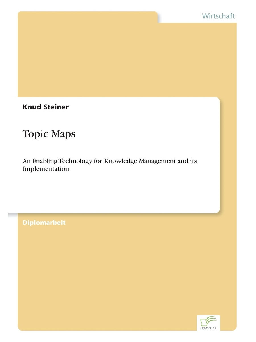 diplom.de / Topic Maps. An Enabling Technology for Knowledge Management and its Implementation