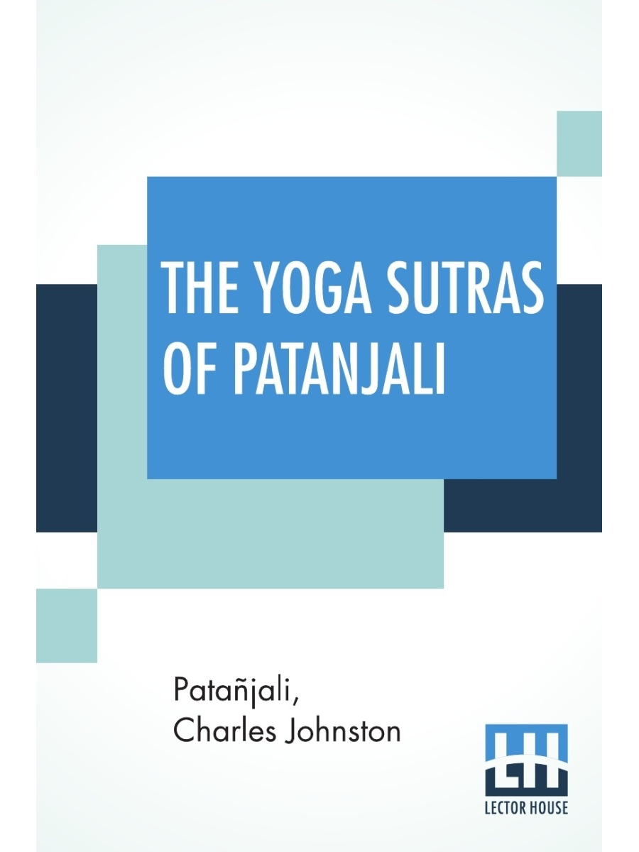 "Astral International Pvt. Ltd. / The Yoga Sutras Of Patanjali. ""The Book Of The Spiritual Man"" , An Interpretation By Charles John..."